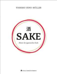 Sake - Elixier der japanischen Seele von Yoshiko Ueno-Müller