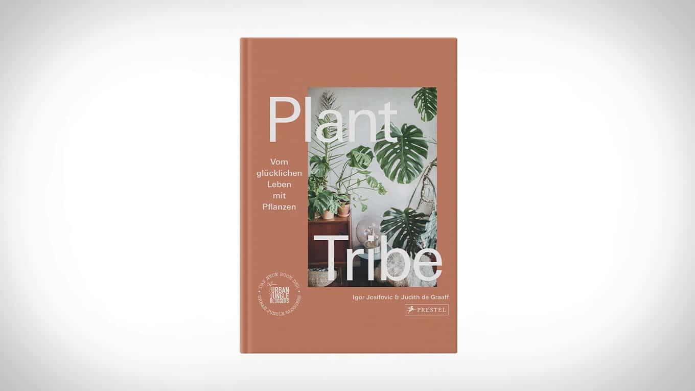 Plant Tribe – Vom glücklichen Leben mit Pflanzen