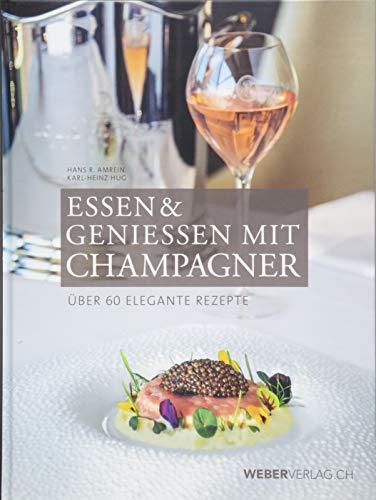 Essen & Geniessen mit Champagner: Über 60 elegante Rezepte