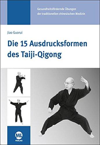 Die 15 Ausdrucksformen des Taiji Qigong: Gesundheitsfördernde Übungen der traditionellen chinesischen Medizin: Gesundheitsfrdernde bungen der traditionellen chinesischen Medizin