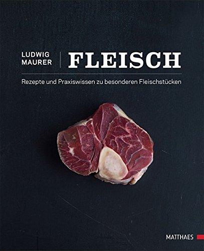 Fleisch: 70 kreative Rezepte und Praxiswissen zu Rassen, Zerlegung, besonderen Fleischstücken & Gerichten: Rezepte und Praxiswissen zu besonderen Fleischstcken