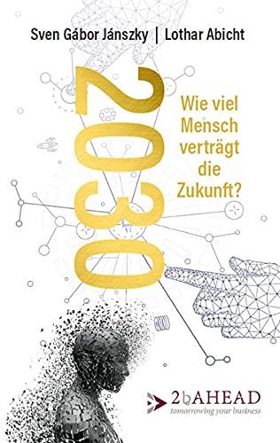 2030: Wie viel Mensch verträgt die Zukunft?