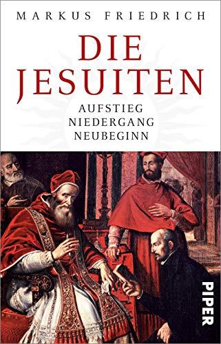 Die Jesuiten: Aufstieg, Niedergang, Neubeginn